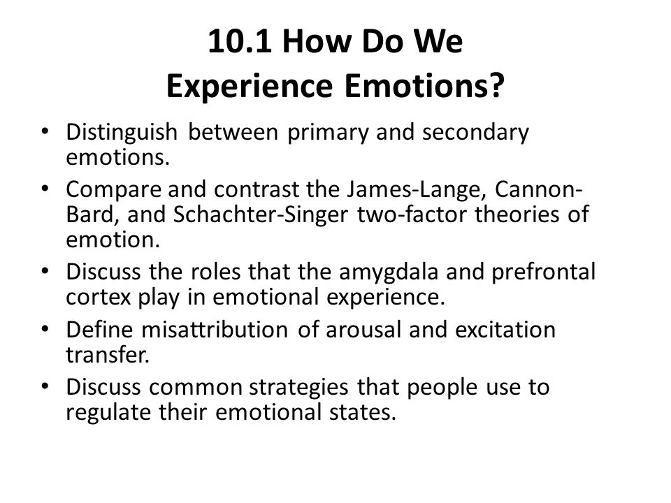 10.1 How Do We Experience Emotions.Distinguish between primary and secondary emotions.