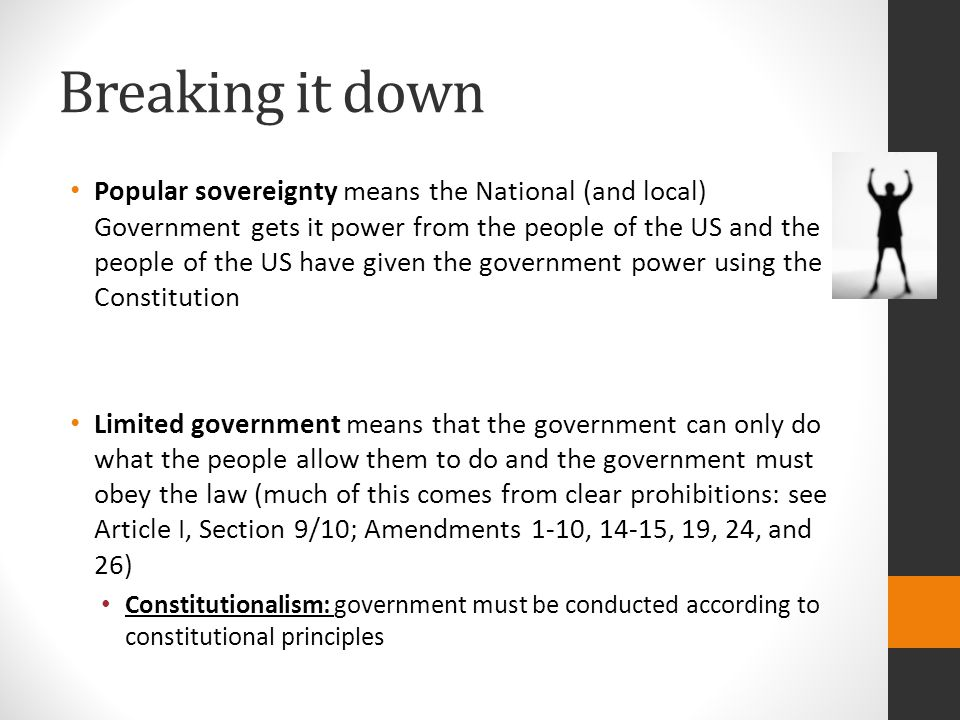 Breaking it down Popular sovereignty means the National (and local) Government gets it power from the people of the US and the people of the US have g