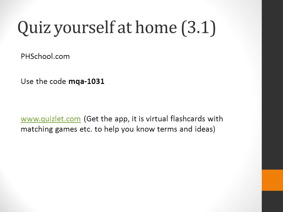 Quiz yourself at home (3.1) PHSchool.com Use the code mqa-1031 www.quizlet.comwww.quizlet.com (Get the app, it is virtual flashcards with matching games etc.