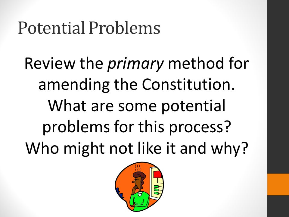 Potential Problems Review the primary method for amending the Constitution.