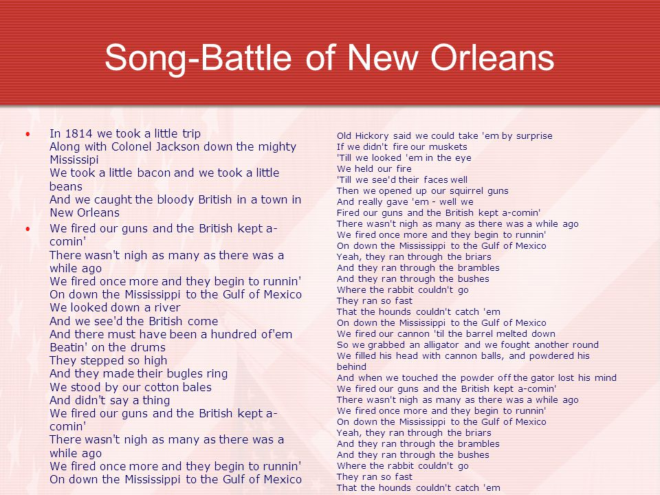 "Battle of New Orleans Play song on youtube.com ""Battle of New Orleans"" http://www.youtube.com/watch?v=VL7XS_8qg XM"