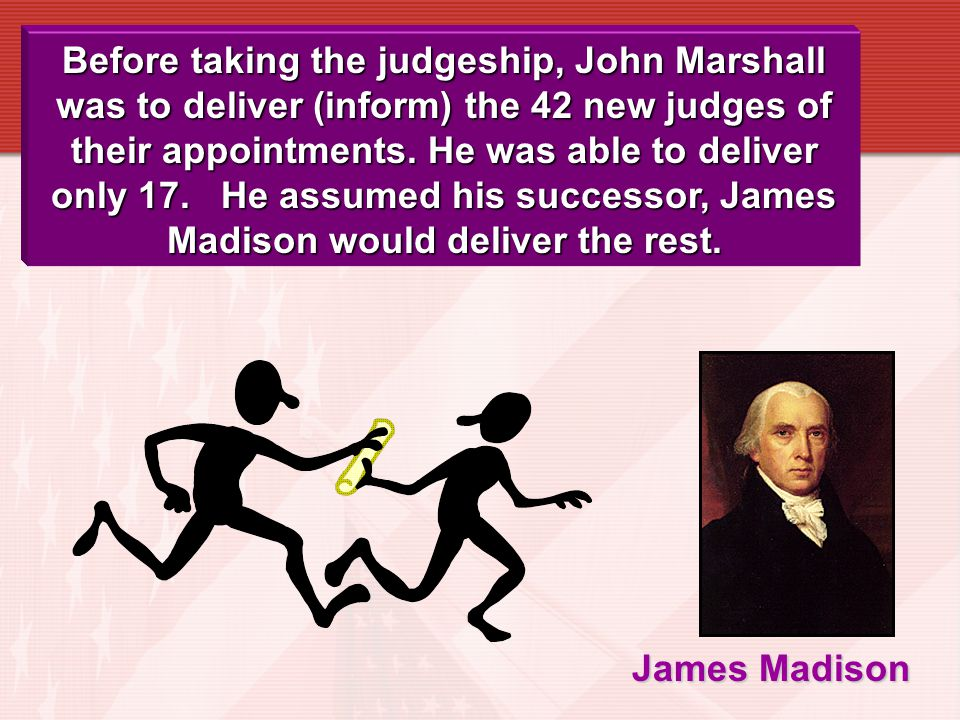 The Case John Adams lost to Thomas Jefferson in the Election of 1800. Before leaving office, Adams appointed his Secretary of State, John Marshall, to