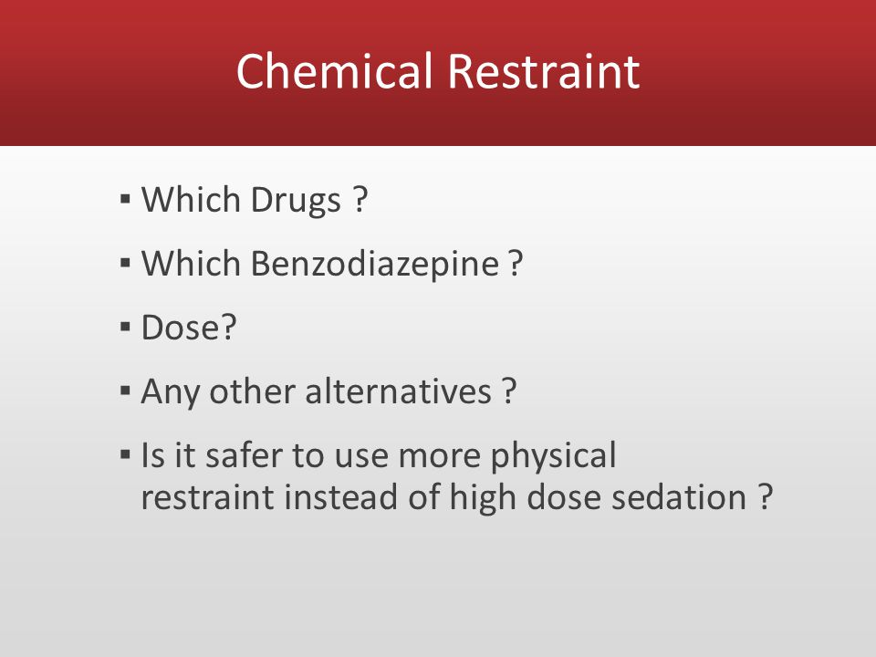 Chemical Restraint ▪ Which Drugs .▪ Which Benzodiazepine .