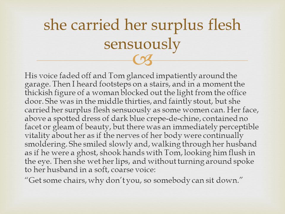  His voice faded off and Tom glanced impatiently around the garage. Then I heard footsteps on a stairs, and in a moment the thickish figure of a woma