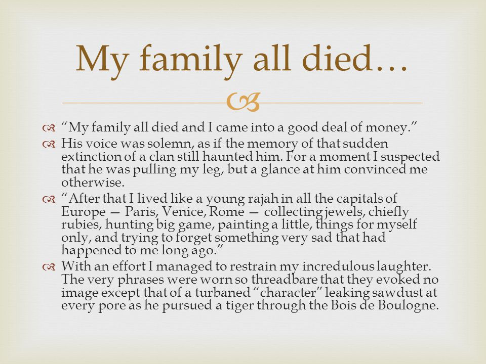 """  """"My family all died and I came into a good deal of money.""""  His voice was solemn, as if the memory of that sudden extinction of a clan still haun"""