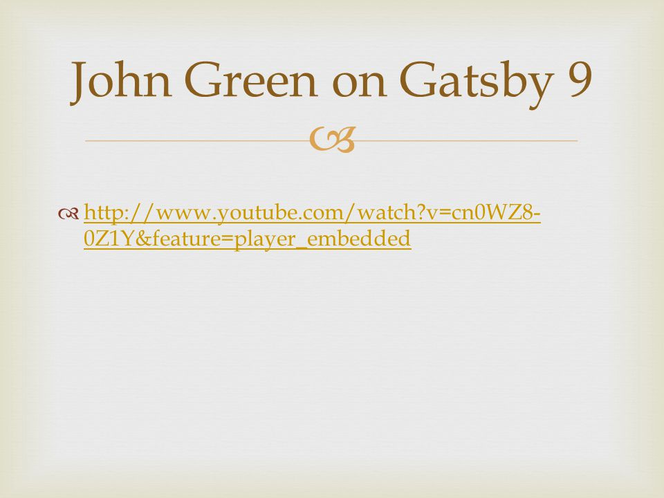   http://www.youtube.com/watch?v=cn0WZ8- 0Z1Y&feature=player_embedded http://www.youtube.com/watch?v=cn0WZ8- 0Z1Y&feature=player_embedded John Green