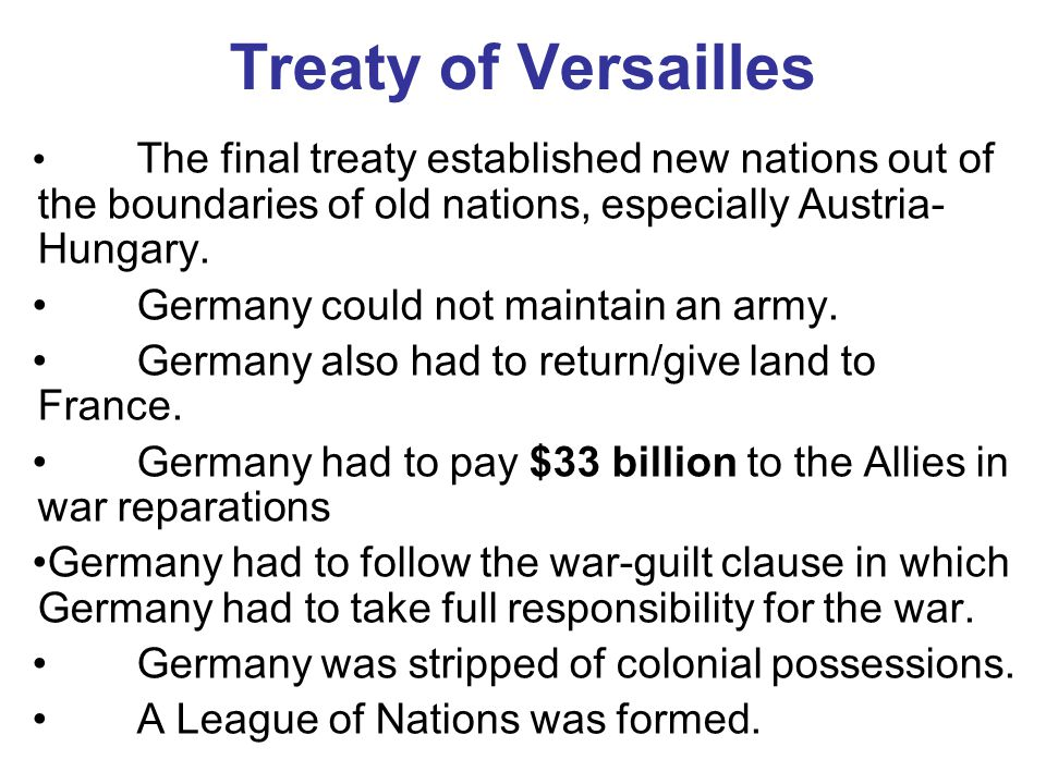 Treaty of Versailles The final treaty established new nations out of the boundaries of old nations, especially Austria- Hungary. Germany could not mai