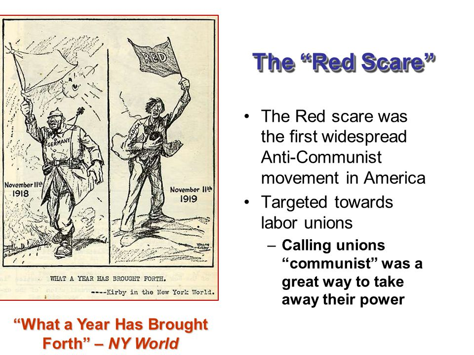"""The """"Red Scare"""" The Red scare was the first widespread Anti-Communist movement in America Targeted towards labor unions –Calling unions """"communist"""" wa"""