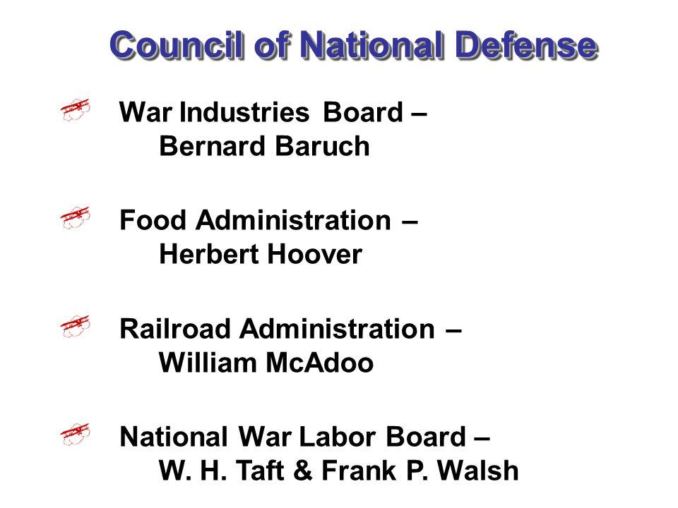 Council of National Defense War Industries Board – Bernard Baruch Food Administration – Herbert Hoover Railroad Administration – William McAdoo Nation