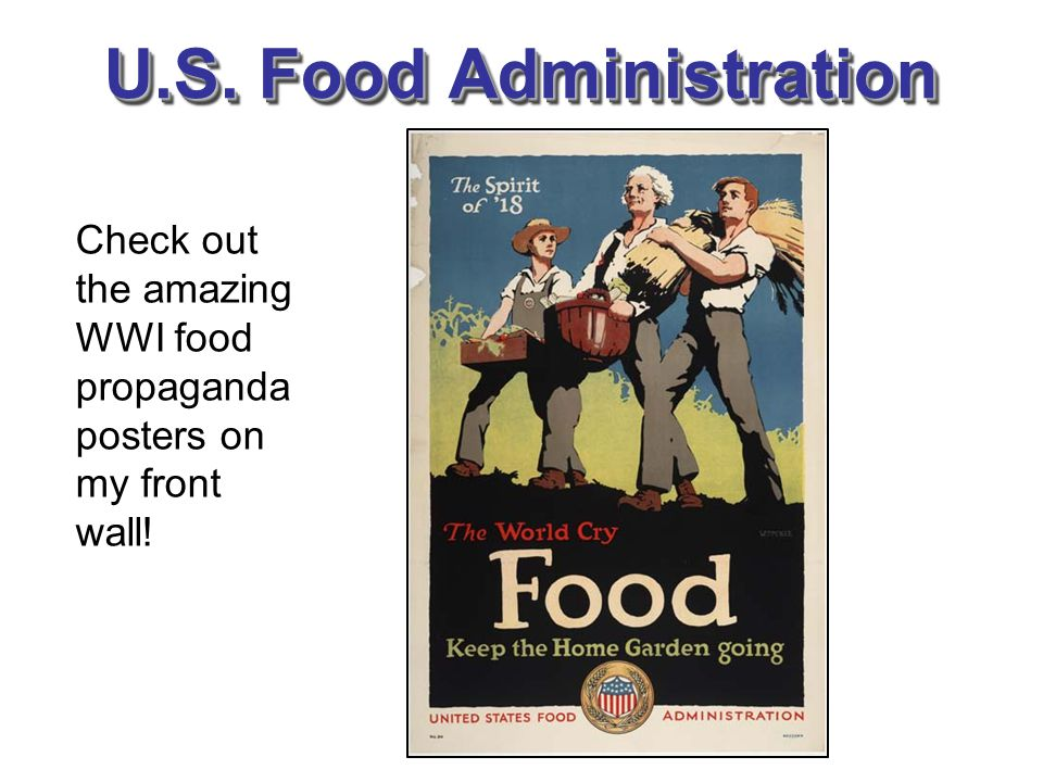 U.S. Food Administration Check out the amazing WWI food propaganda posters on my front wall!