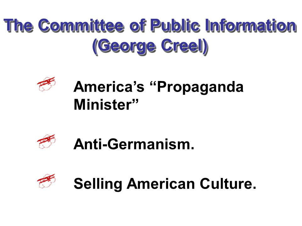 """The Committee of Public Information (George Creel) America's """"Propaganda Minister"""" Anti-Germanism. Selling American Culture."""