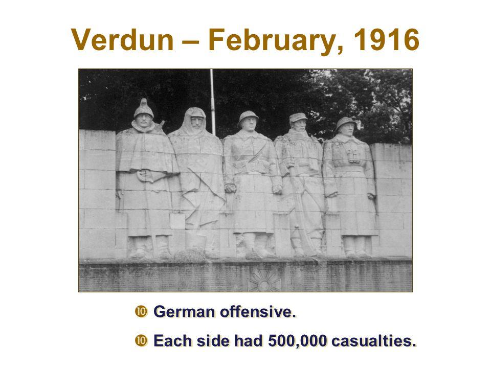  German offensive.  Each side had 500,000 casualties.  German offensive.  Each side had 500,000 casualties. Verdun – February, 1916