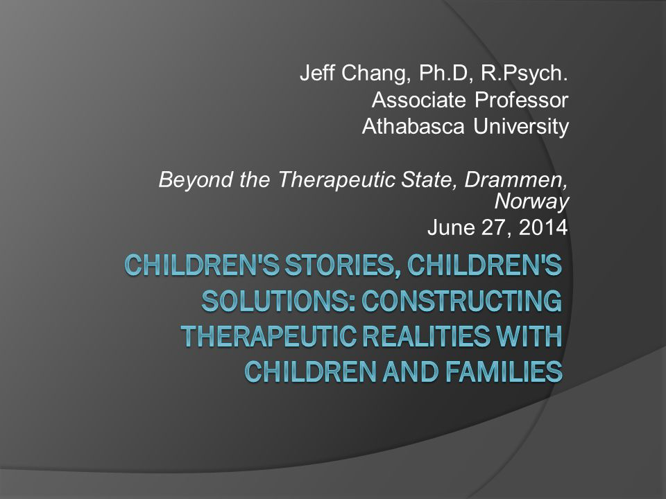 Jeff Chang, Ph.D, R.Psych. Associate Professor Athabasca University Beyond the Therapeutic State, Drammen, Norway June 27, 2014
