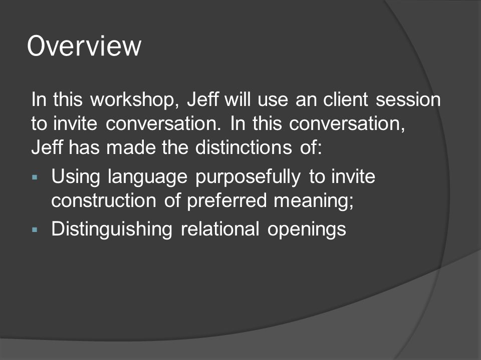 Overview In this workshop, Jeff will use an client session to invite conversation. In this conversation, Jeff has made the distinctions of:  Using la