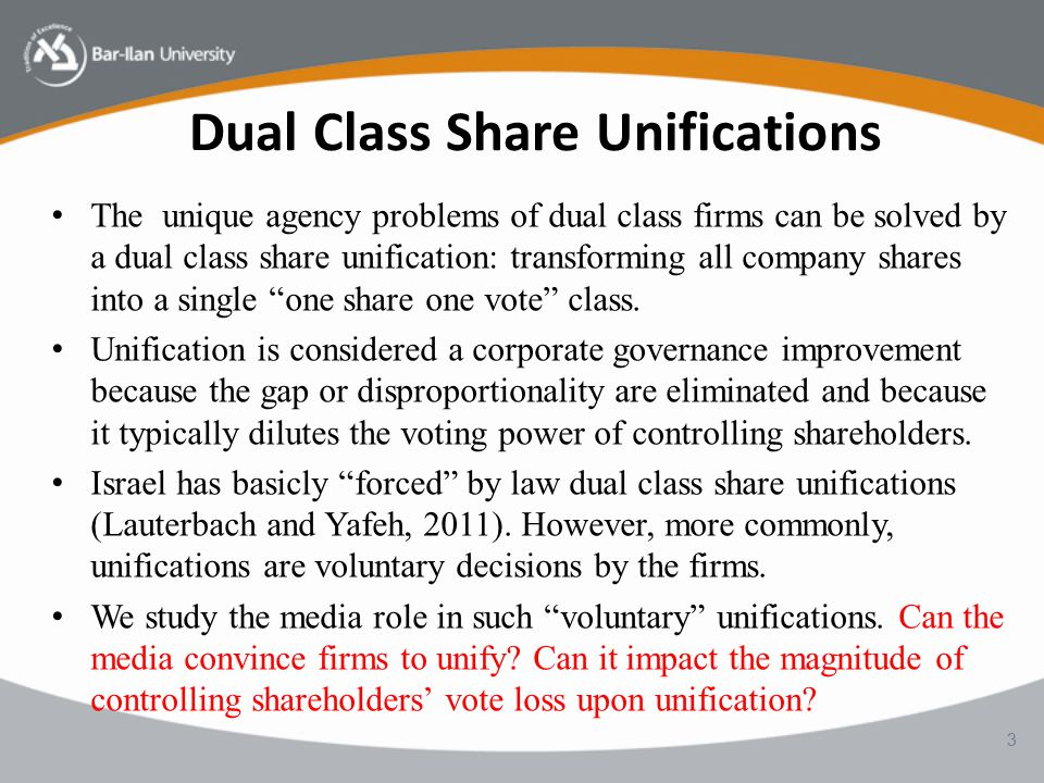 Dual Class Share Unifications The unique agency problems of dual class firms can be solved by a dual class share unification: transforming all company shares into a single one share one vote class.