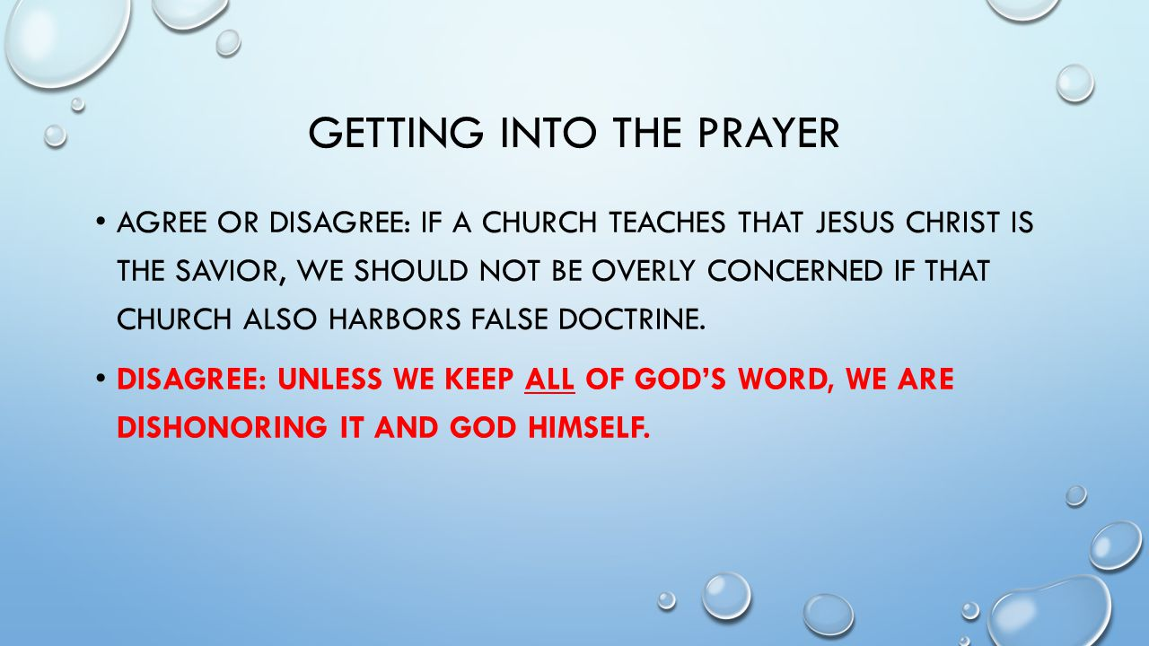 GETTING INTO THE PRAYER AGREE OR DISAGREE: IF A CHURCH TEACHES THAT JESUS CHRIST IS THE SAVIOR, WE SHOULD NOT BE OVERLY CONCERNED IF THAT CHURCH ALSO HARBORS FALSE DOCTRINE.