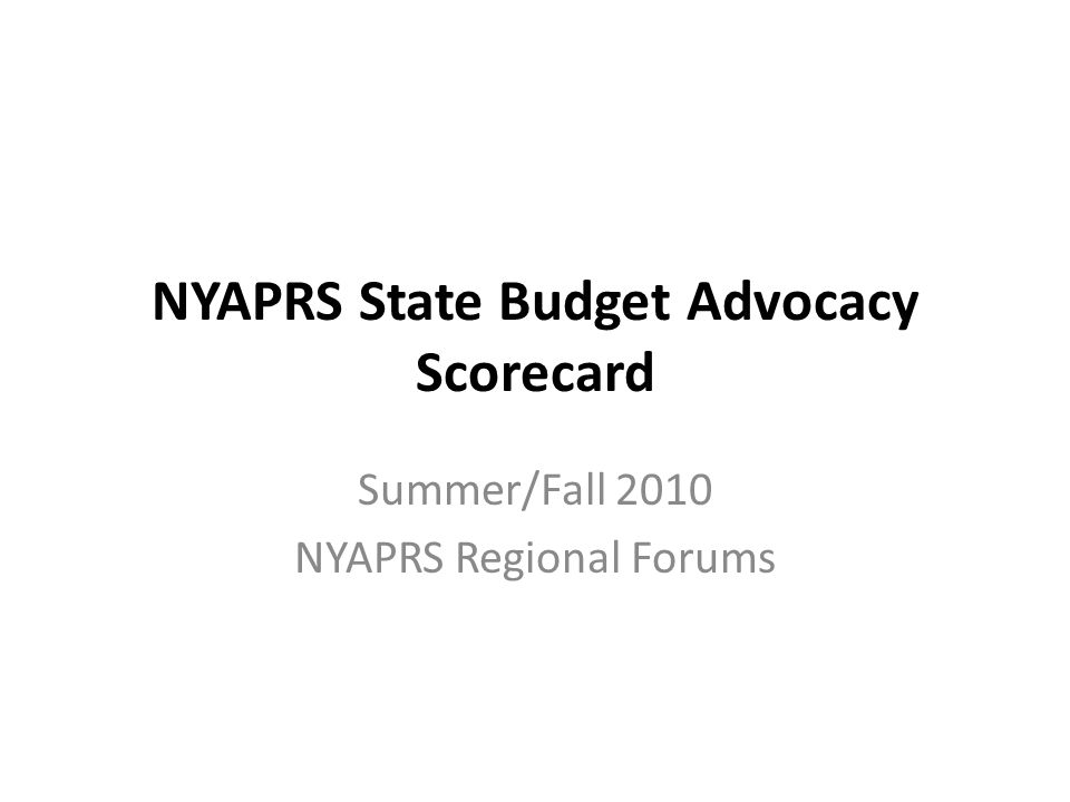 NYAPRS State Budget Advocacy Scorecard Summer/Fall 2010 NYAPRS Regional Forums