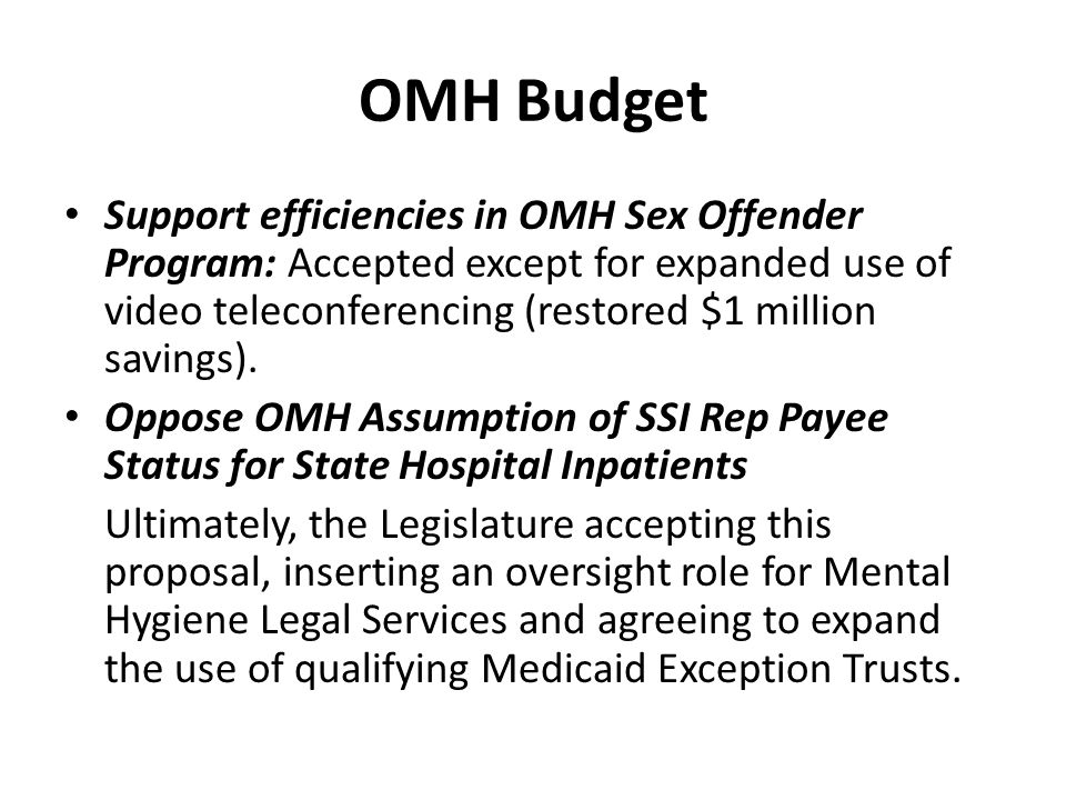 OMH Budget Support efficiencies in OMH Sex Offender Program: Accepted except for expanded use of video teleconferencing (restored $1 million savings).