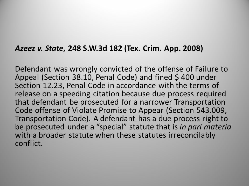 Azeez v. State, 248 S.W.3d 182 (Tex. Crim. App. 2008) Defendant was wrongly convicted of the offense of Failure to Appeal (Section 38.10, Penal Code)