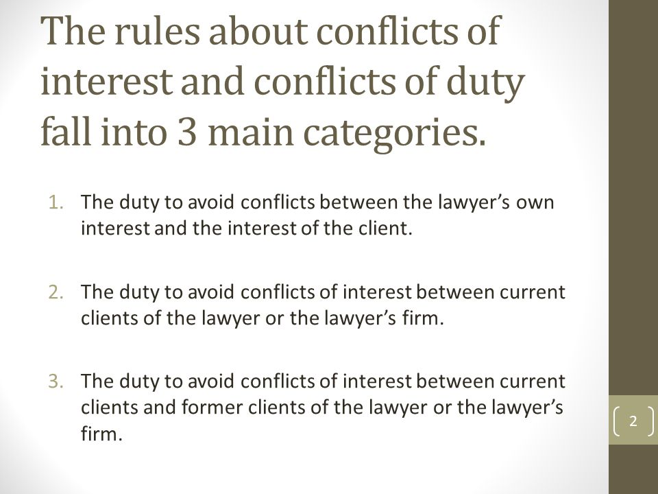 The rules about conflicts of interest and conflicts of duty fall into 3 main categories.