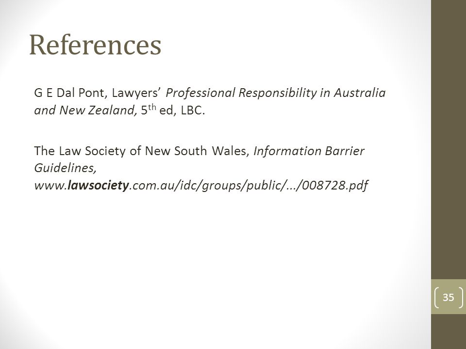 References G E Dal Pont, Lawyers' Professional Responsibility in Australia and New Zealand, 5 th ed, LBC.