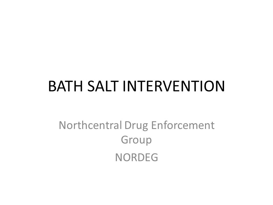 BATH SALT INTERVENTION Northcentral Drug Enforcement Group NORDEG