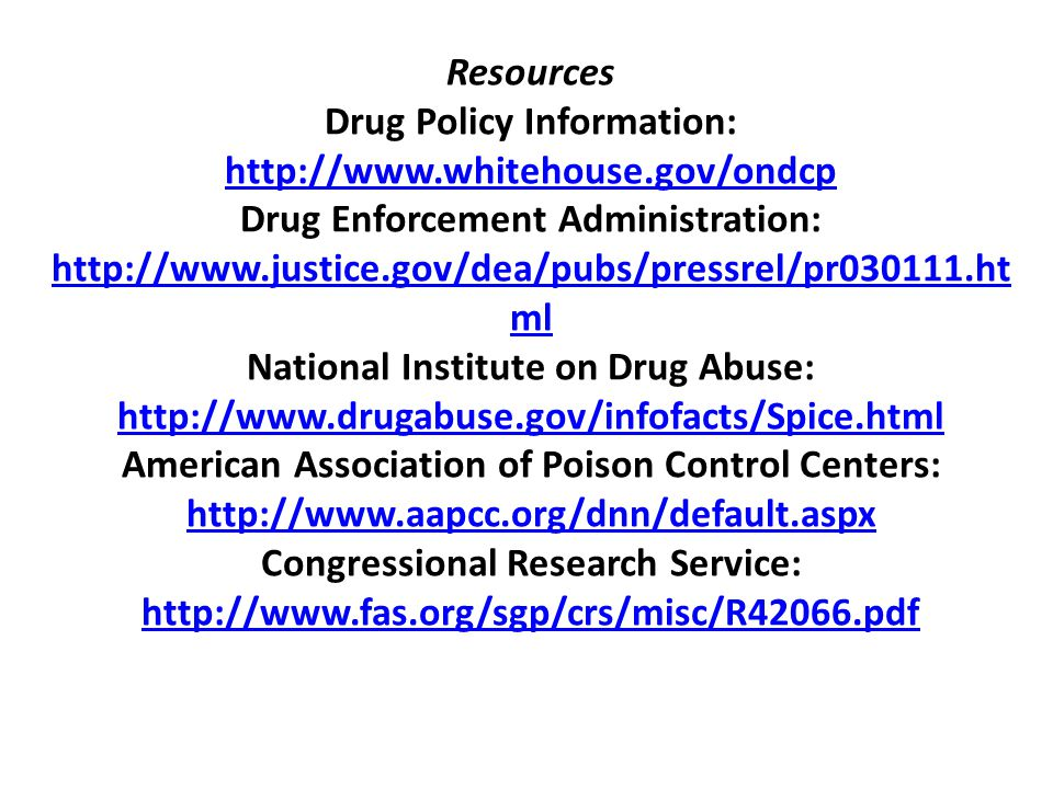 Resources Drug Policy Information: http://www.whitehouse.gov/ondcp Drug Enforcement Administration: http://www.justice.gov/dea/pubs/pressrel/pr030111.