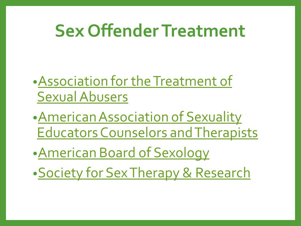 Sex Offender Treatment Association for the Treatment of Sexual Abusers Association for the Treatment of Sexual Abusers American Association of Sexuali