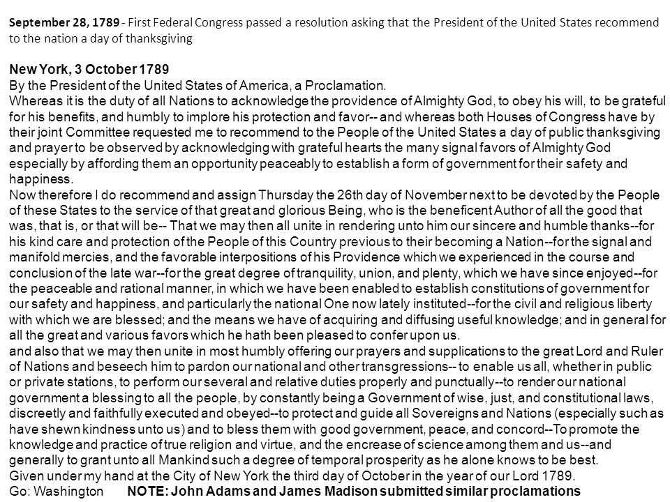 September 28, 1789 - First Federal Congress passed a resolution asking that the President of the United States recommend to the nation a day of thanksgiving New York, 3 October 1789 By the President of the United States of America, a Proclamation.