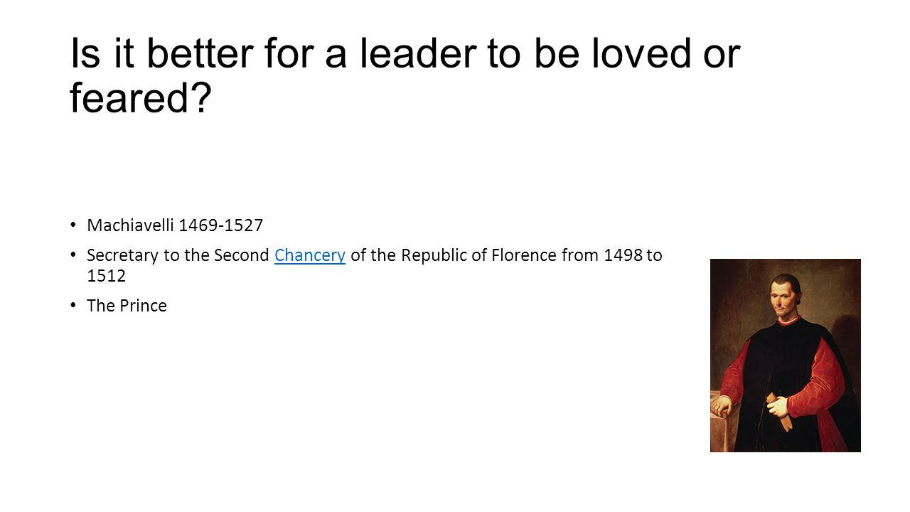 Is it better for a leader to be loved or feared.