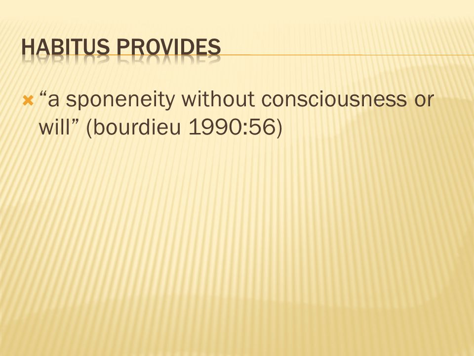  a sponeneity without consciousness or will (bourdieu 1990:56)