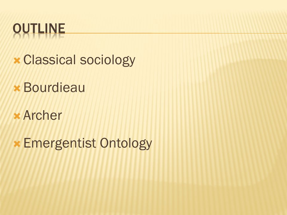  Classical sociology  Bourdieau  Archer  Emergentist Ontology