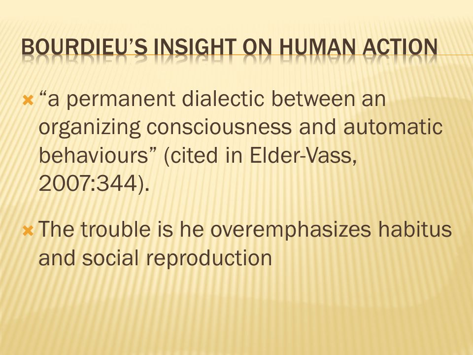  a permanent dialectic between an organizing consciousness and automatic behaviours (cited in Elder-Vass, 2007:344).