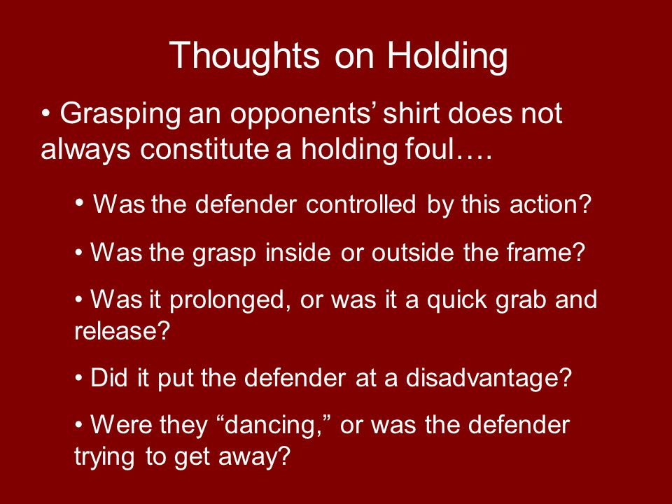 Thoughts on Holding Grasping an opponents' shirt does not always constitute a holding foul…. Was the defender controlled by this action? Was the grasp
