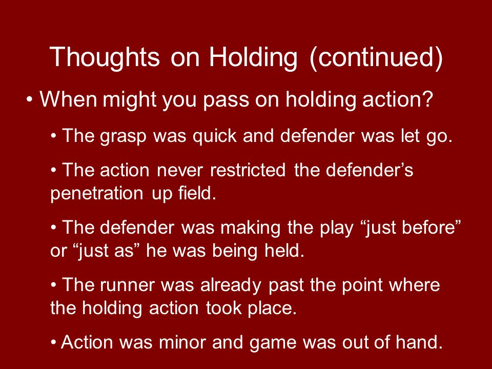 Thoughts on Holding (continued) When might you pass on holding action? The grasp was quick and defender was let go. The action never restricted the de