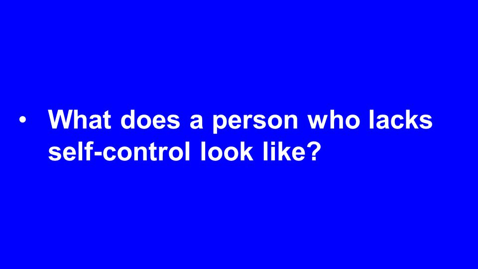 What does a person who lacks self-control look like?