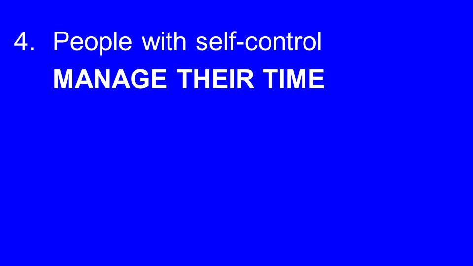 4.People with self-control MANAGE THEIR TIME
