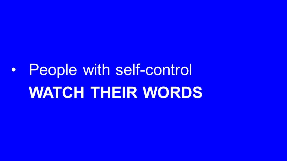 People with self-control WATCH THEIR WORDS