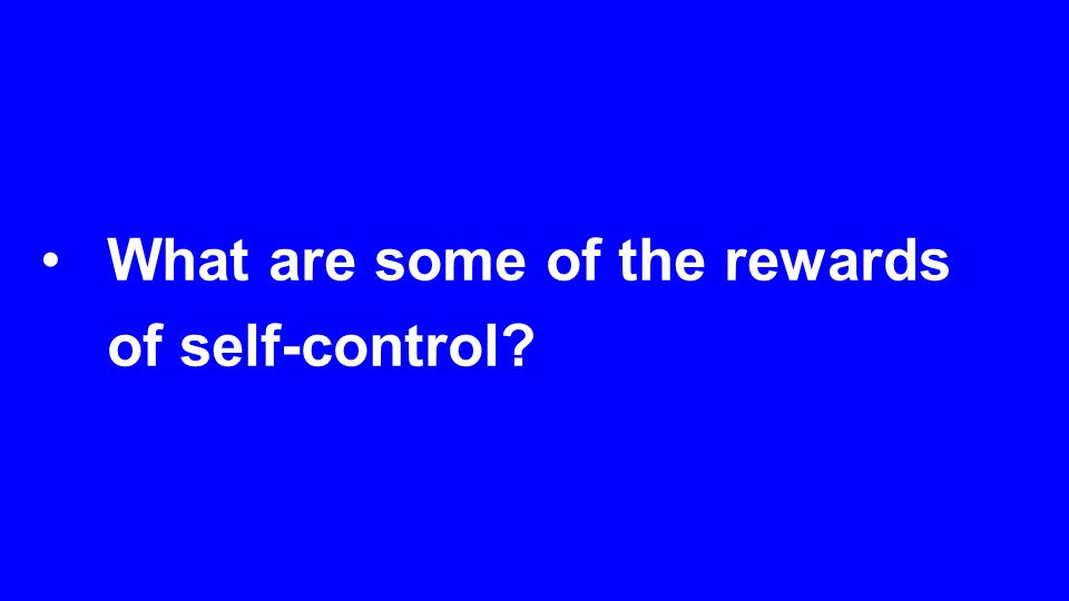 What are some of the rewards of self-control?