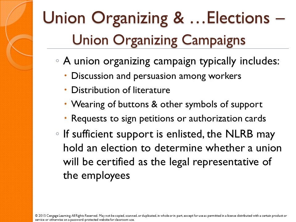 Union Organizing & …Elections – Union Organizing Campaigns ◦ A union organizing campaign typically includes:  Discussion and persuasion among workers