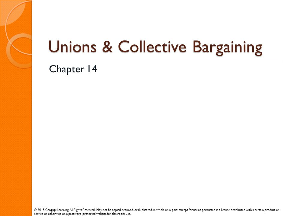 Unions & Collective Bargaining Chapter 14 © 2015 Cengage Learning. All Rights Reserved. May not be copied, scanned, or duplicated, in whole or in part