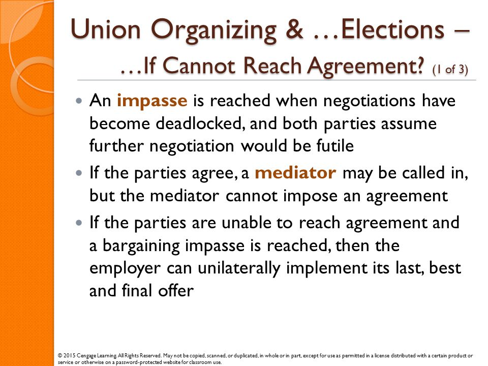 Union Organizing & …Elections – …If Cannot Reach Agreement? (1 of 3) An impasse is reached when negotiations have become deadlocked, and both parties