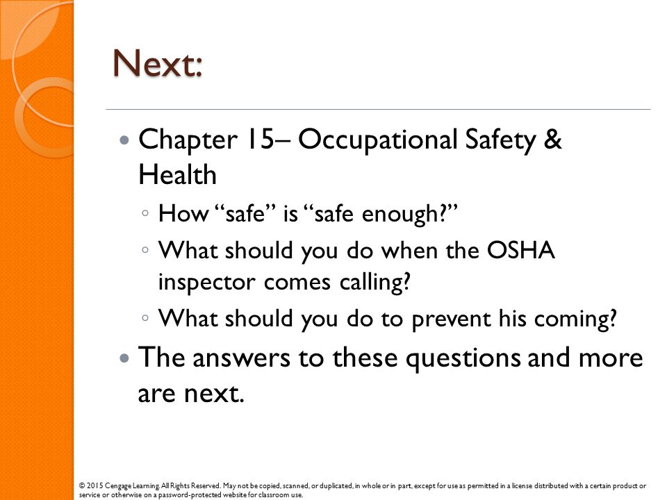 "Next: Chapter 15– Occupational Safety & Health ◦ How ""safe"" is ""safe enough?"" ◦ What should you do when the OSHA inspector comes calling? ◦ What shoul"