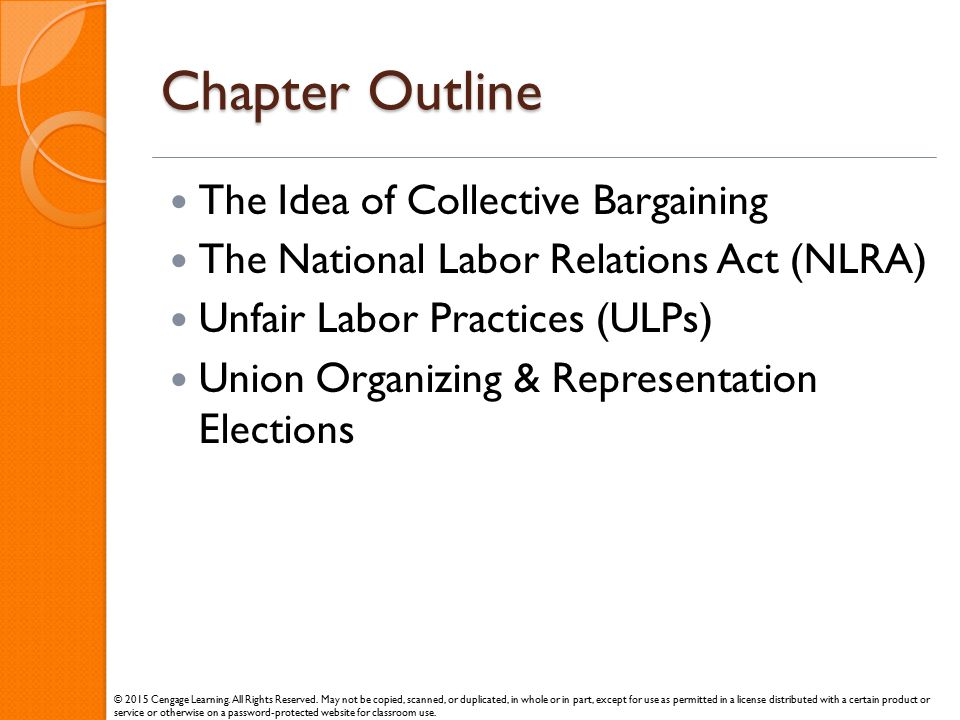 Chapter Outline The Idea of Collective Bargaining The National Labor Relations Act (NLRA) Unfair Labor Practices (ULPs) Union Organizing & Representat
