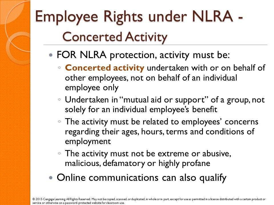 Employee Rights under NLRA - Concerted Activity FOR NLRA protection, activity must be: ◦ Concerted activity undertaken with or on behalf of other empl