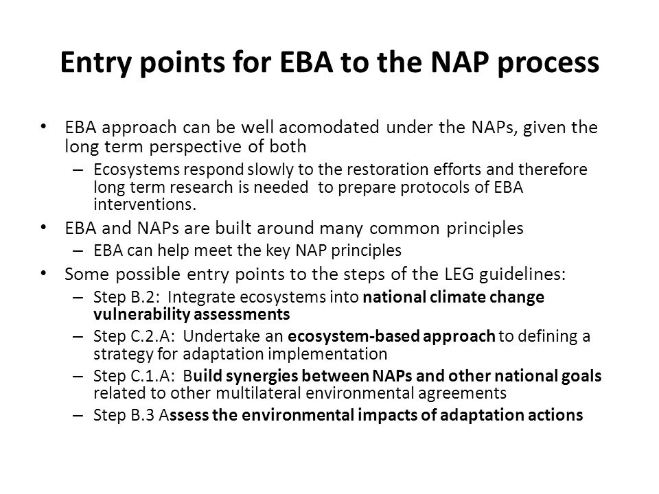 Entry points for EBA to the NAP process EBA approach can be well acomodated under the NAPs, given the long term perspective of both – Ecosystems respo
