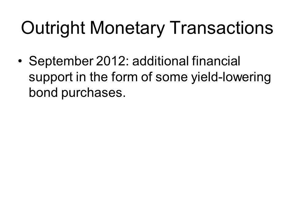 Outright Monetary Transactions September 2012: additional financial support in the form of some yield-lowering bond purchases.