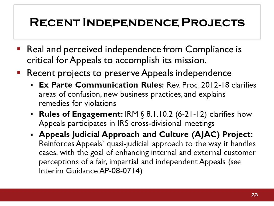 Recent Independence Projects  Real and perceived independence from Compliance is critical for Appeals to accomplish its mission.
