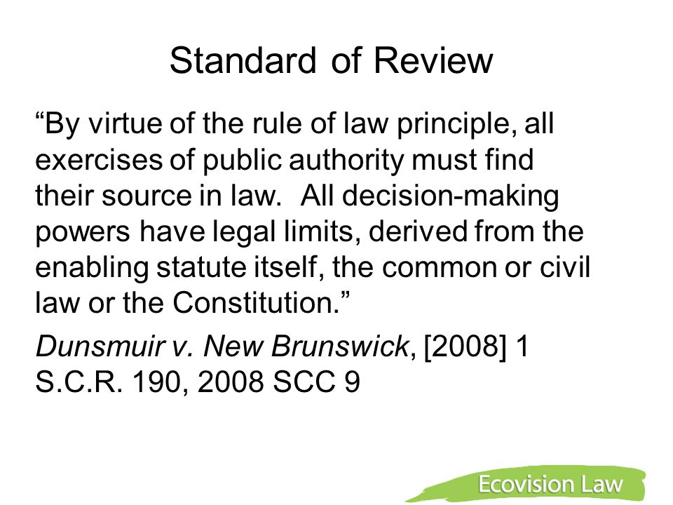 "Standard of Review ""By virtue of the rule of law principle, all exercises of public authority must find their source in law. All decision-making power"