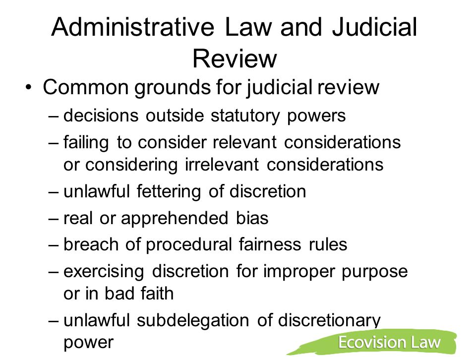 Administrative Law and Judicial Review Common grounds for judicial review –decisions outside statutory powers –failing to consider relevant considerat